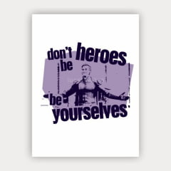 Quadro Dont Be Heroes